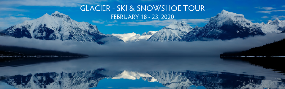 Glacier Snowshoe and Ski Tour February 2020