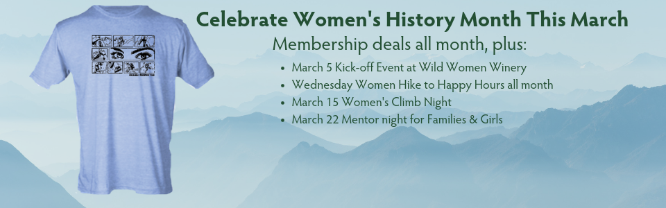 women's history month - membership deals, hikes, events, happy hours, speakers. All are welcome